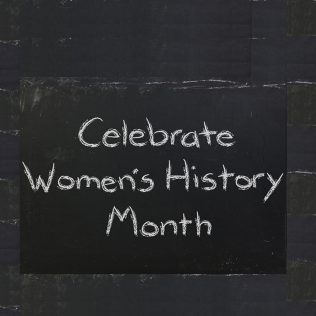 Women's History Month: Reflecting the Past to Empower Us for the Future